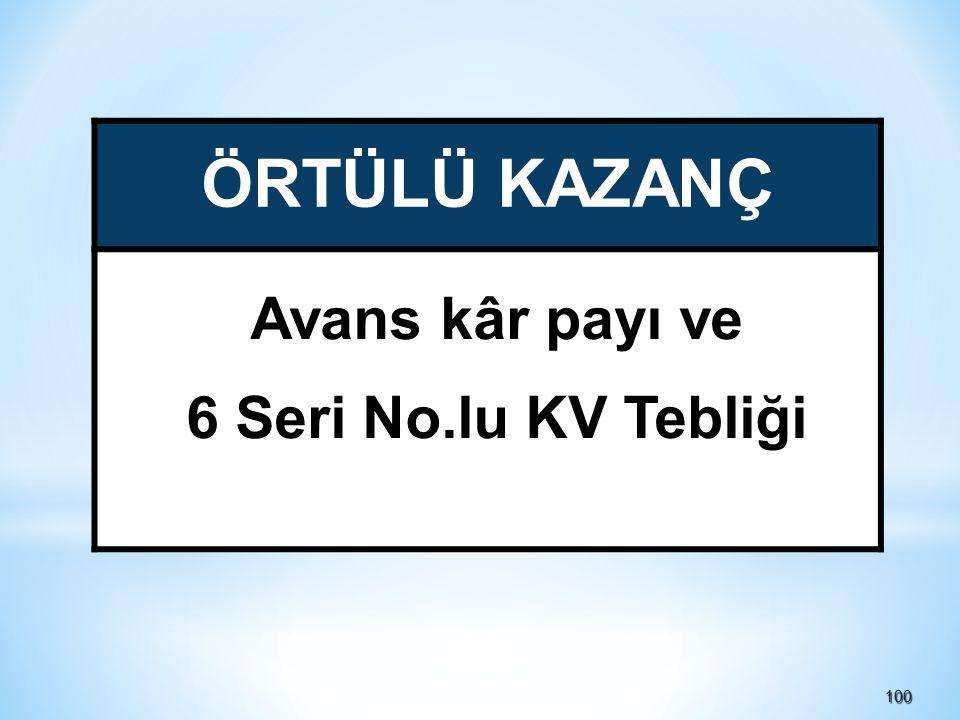 ÖRTÜLÜ KAZANÇ Avans kâr payı ve 6 Seri No.lu KV Tebliği 100 100