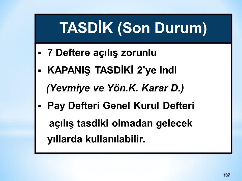 TASDİK (Son Durum) 7 Deftere açılış zorunlu KAPANIŞ TASDİKİ 2'ye indi