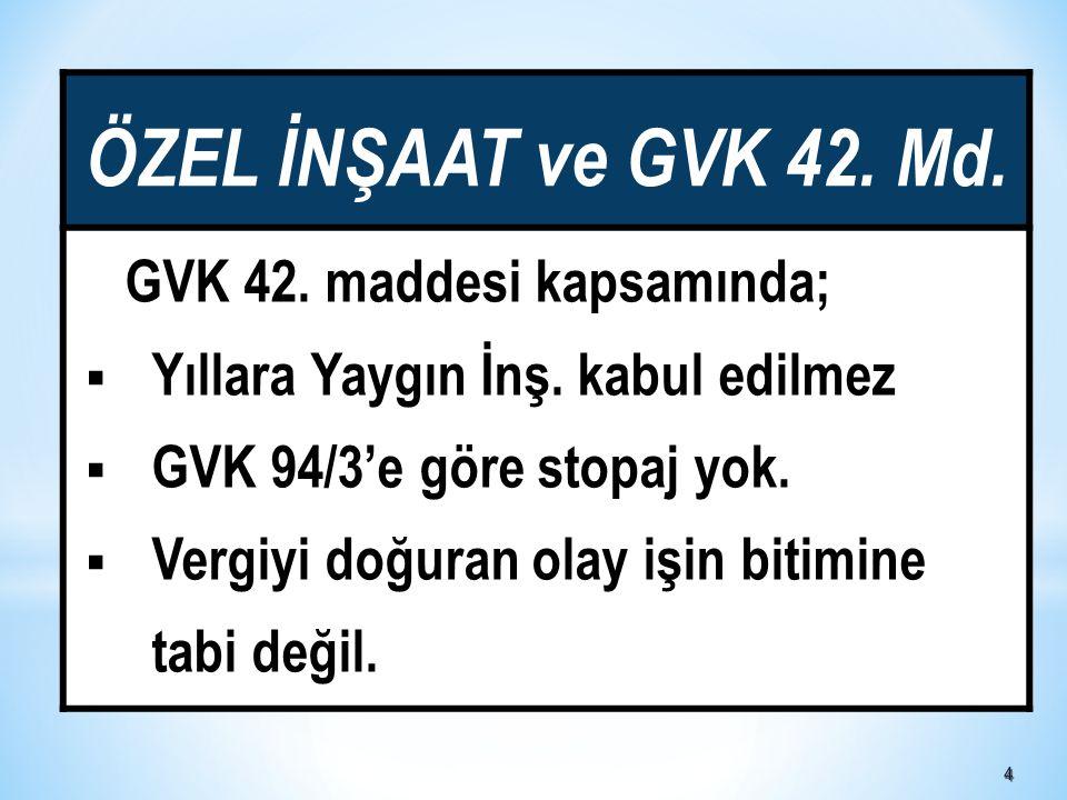 ÖZEL İNŞAAT ve GVK 42. Md. GVK 42. maddesi kapsamında;