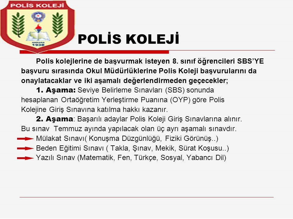 POLİS KOLEJİ Polis kolejlerine de başvurmak isteyen 8. sınıf öğrencileri SBS'YE. başvuru sırasında Okul Müdürlüklerine Polis Koleji başvurularını da.