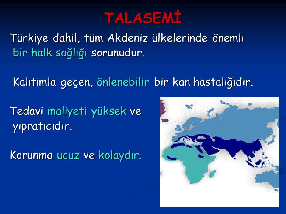 TALASEMİ Türkiye dahil, tüm Akdeniz ülkelerinde önemli