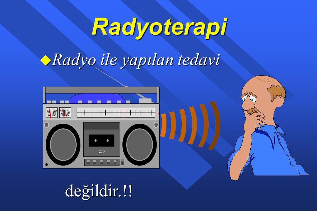 Radyoterapi Radyo ile yapılan tedavi değildir.!!