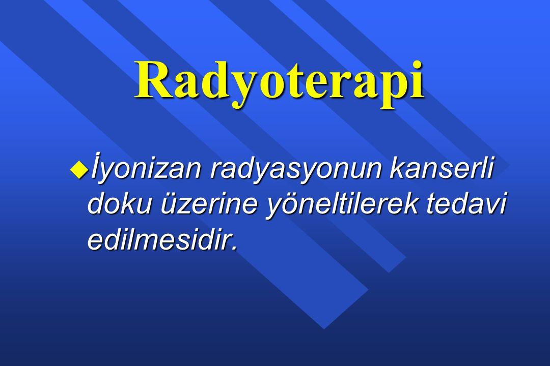 Radyoterapi İyonizan radyasyonun kanserli doku üzerine yöneltilerek tedavi edilmesidir.