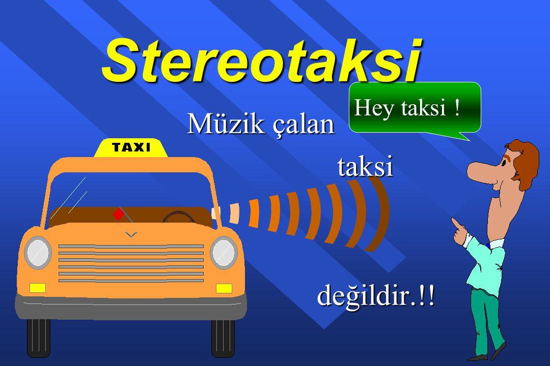 Müzik çalan taksi değildir.!!