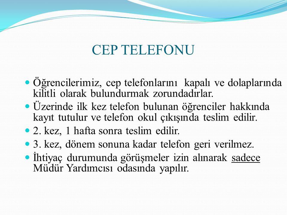CEP TELEFONU Öğrencilerimiz, cep telefonlarını kapalı ve dolaplarında kilitli olarak bulundurmak zorundadırlar.