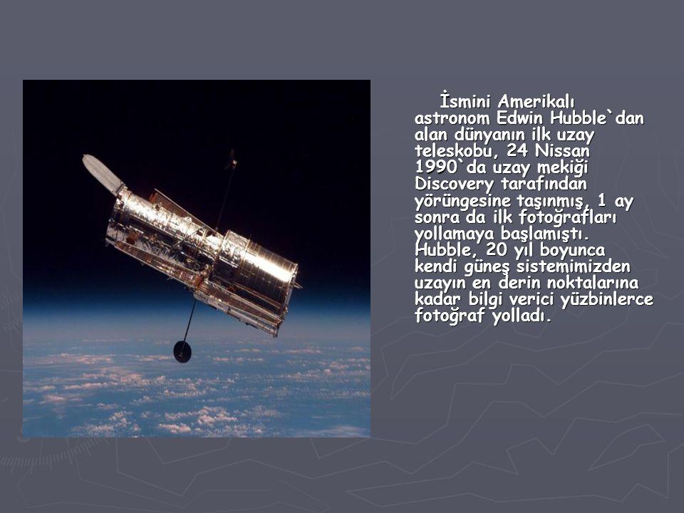 İsmini Amerikalı astronom Edwin Hubble`dan alan dünyanın ilk uzay teleskobu, 24 Nissan 1990`da uzay mekiği Discovery tarafından yörüngesine taşınmış, 1 ay sonra da ilk fotoğrafları yollamaya başlamıştı.