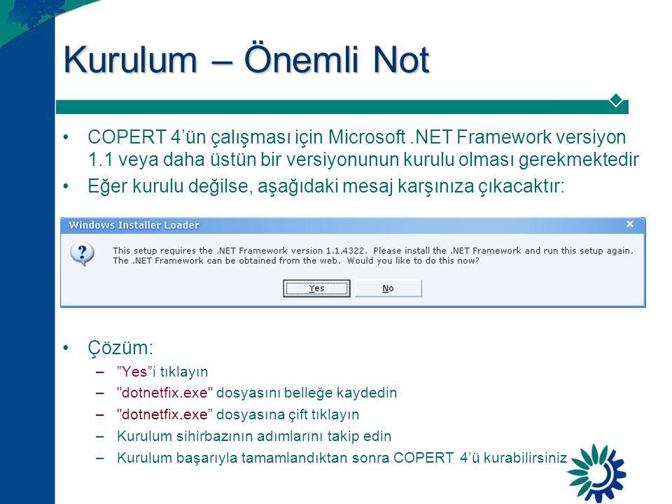 Kurulum – Önemli Not COPERT 4'ün çalışması için Microsoft .NET Framework versiyon 1.1 veya daha üstün bir versiyonunun kurulu olması gerekmektedir.