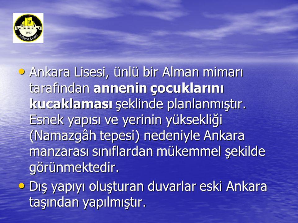 Ankara Lisesi, ünlü bir Alman mimarı tarafından annenin çocuklarını kucaklaması şeklinde planlanmıştır. Esnek yapısı ve yerinin yüksekliği (Namazgâh tepesi) nedeniyle Ankara manzarası sınıflardan mükemmel şekilde görünmektedir.
