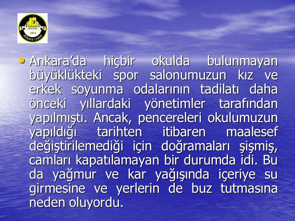 Ankara'da hiçbir okulda bulunmayan büyüklükteki spor salonumuzun kız ve erkek soyunma odalarının tadilatı daha önceki yıllardaki yönetimler tarafından yapılmıştı.