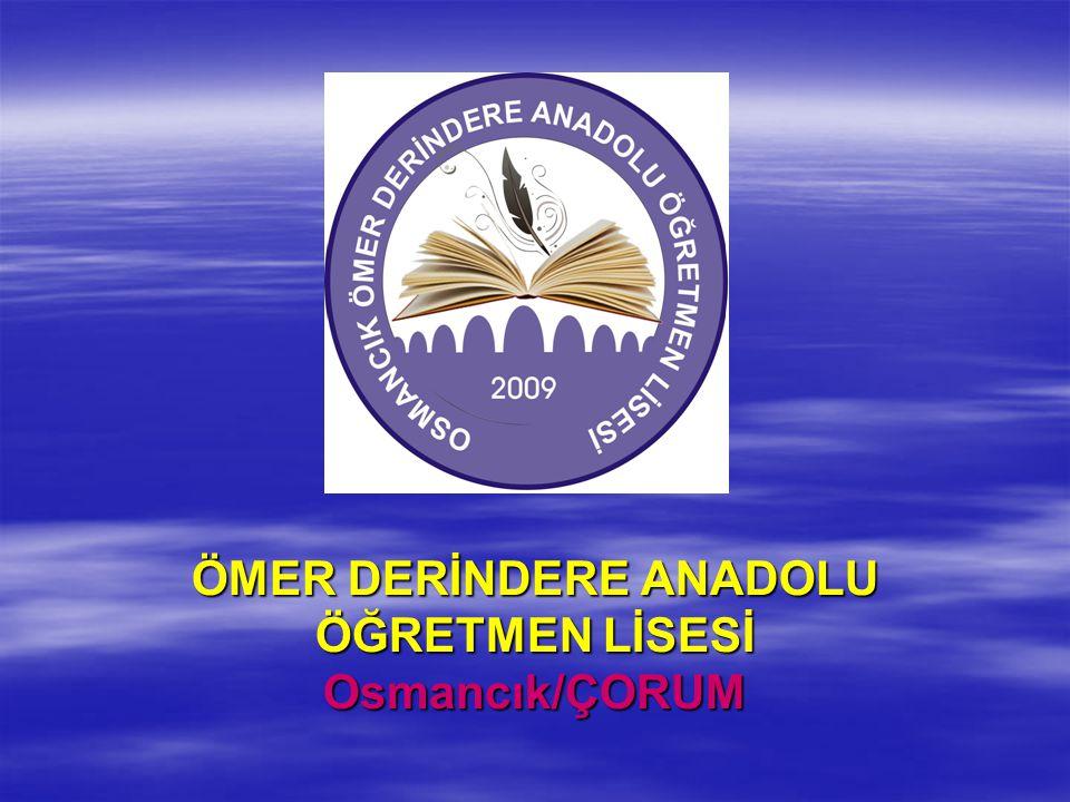 ÖMER DERİNDERE ANADOLU ÖĞRETMEN LİSESİ Osmancık/ÇORUM