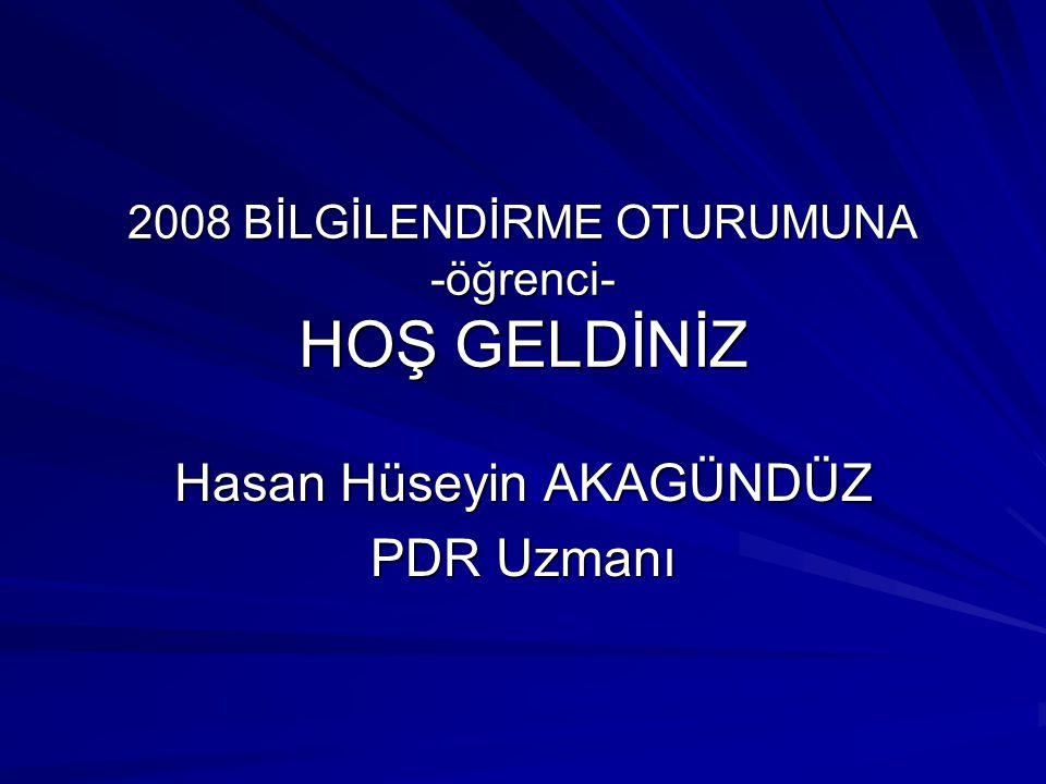 2008 BİLGİLENDİRME OTURUMUNA -öğrenci- HOŞ GELDİNİZ