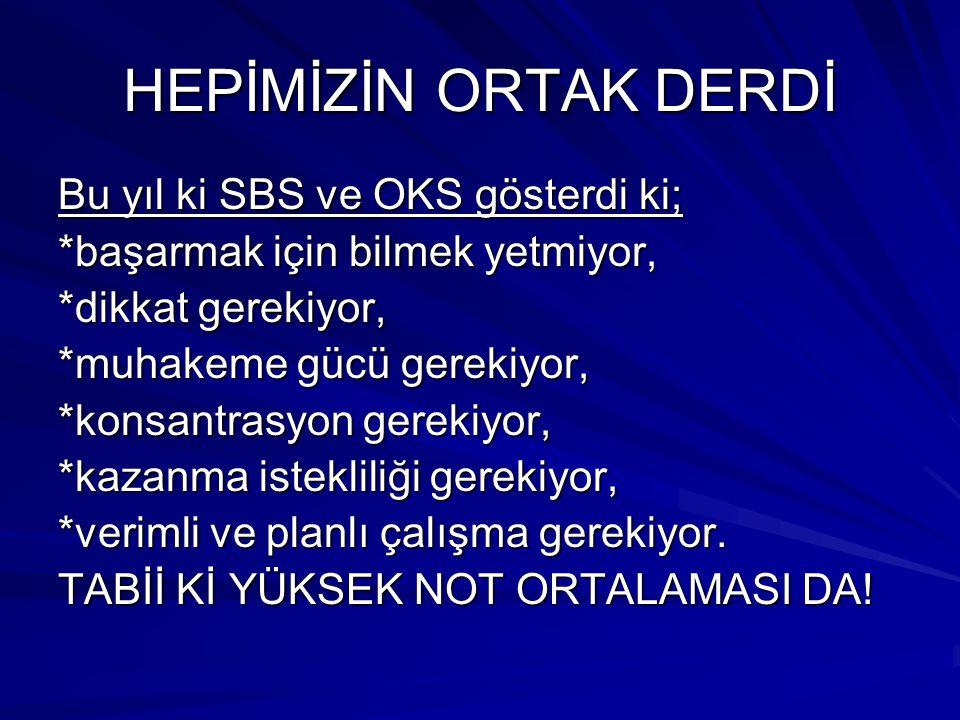 HEPİMİZİN ORTAK DERDİ Bu yıl ki SBS ve OKS gösterdi ki;