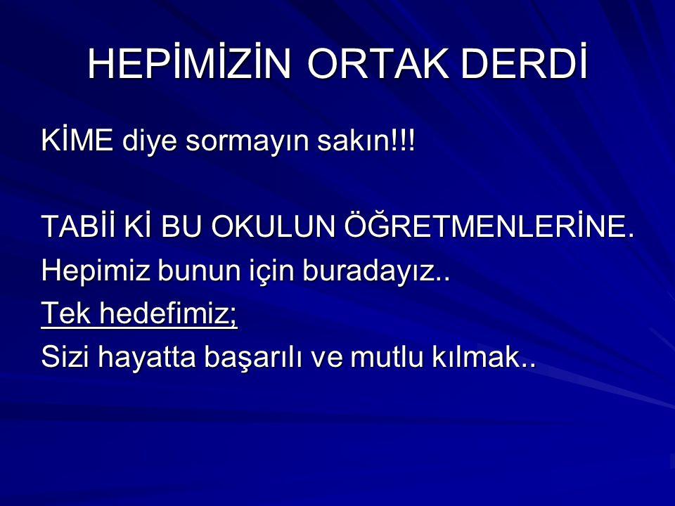 HEPİMİZİN ORTAK DERDİ KİME diye sormayın sakın!!!