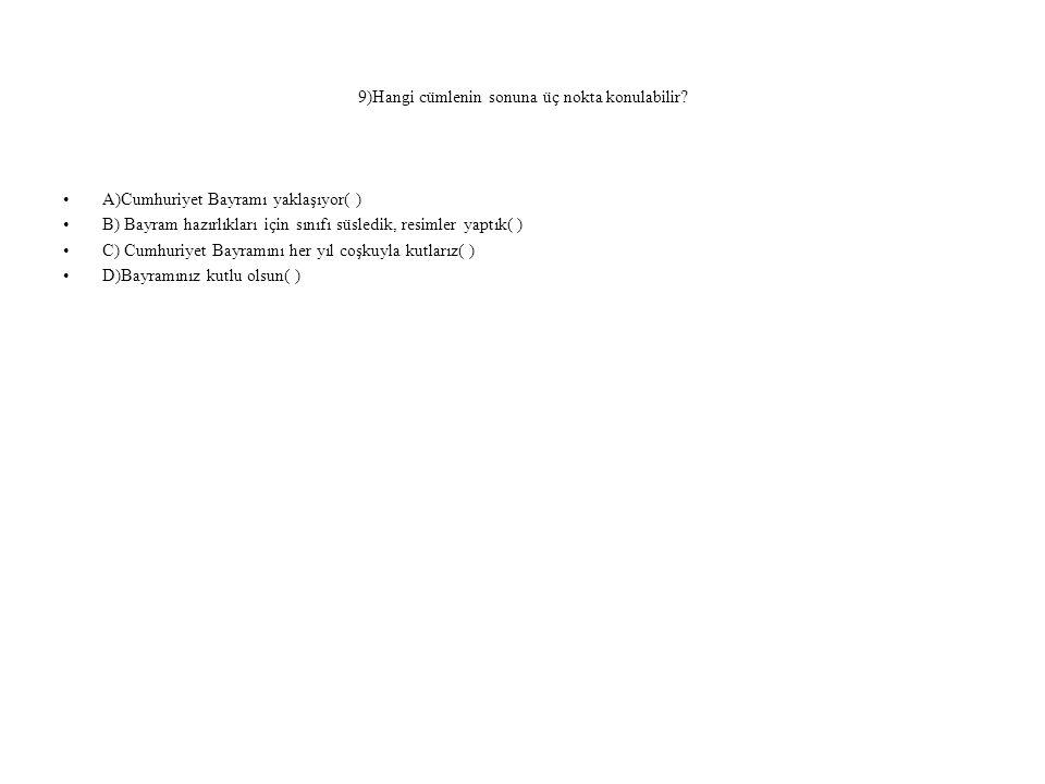 9)Hangi cümlenin sonuna üç nokta konulabilir