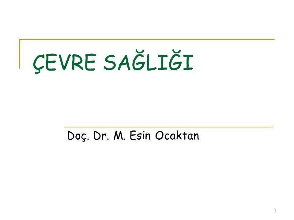 ÇEVRE SAĞLIĞI Doç. Dr. M. Esin Ocaktan