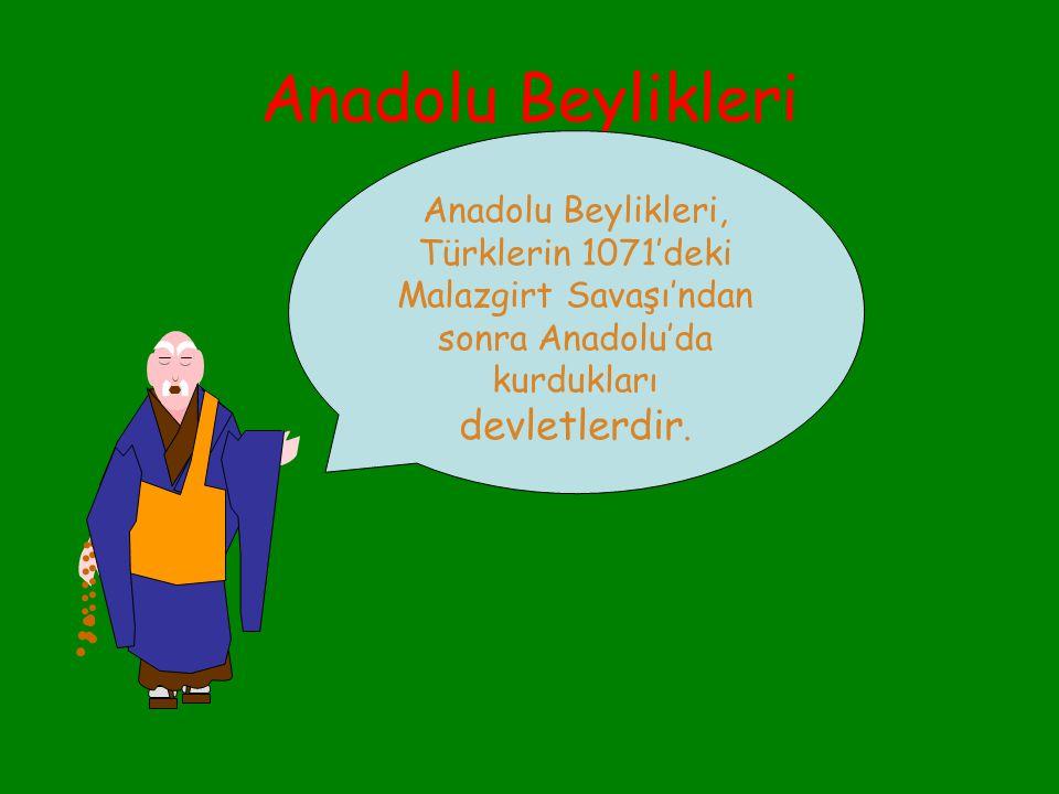 Anadolu Beylikleri Anadolu Beylikleri, Türklerin 1071'deki Malazgirt Savaşı'ndan sonra Anadolu'da kurdukları devletlerdir.