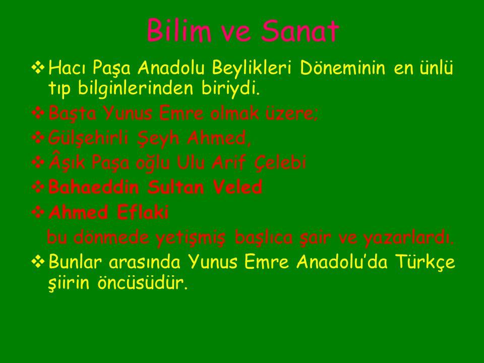 Bilim ve Sanat Hacı Paşa Anadolu Beylikleri Döneminin en ünlü tıp bilginlerinden biriydi. Başta Yunus Emre olmak üzere;