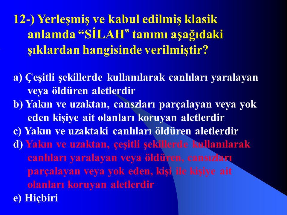 """12-) Yerleşmiş ve kabul edilmiş klasik anlamda SİLAH"""" tanımı aşağıdaki şıklardan hangisinde verilmiştir"""