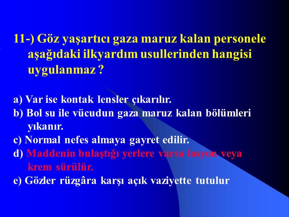 11-) Göz yaşartıcı gaza maruz kalan personele aşağıdaki ilkyardım usullerinden hangisi uygulanmaz