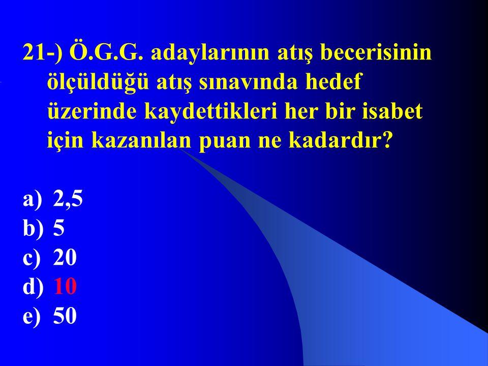 21-) Ö.G.G. adaylarının atış becerisinin ölçüldüğü atış sınavında hedef üzerinde kaydettikleri her bir isabet için kazanılan puan ne kadardır