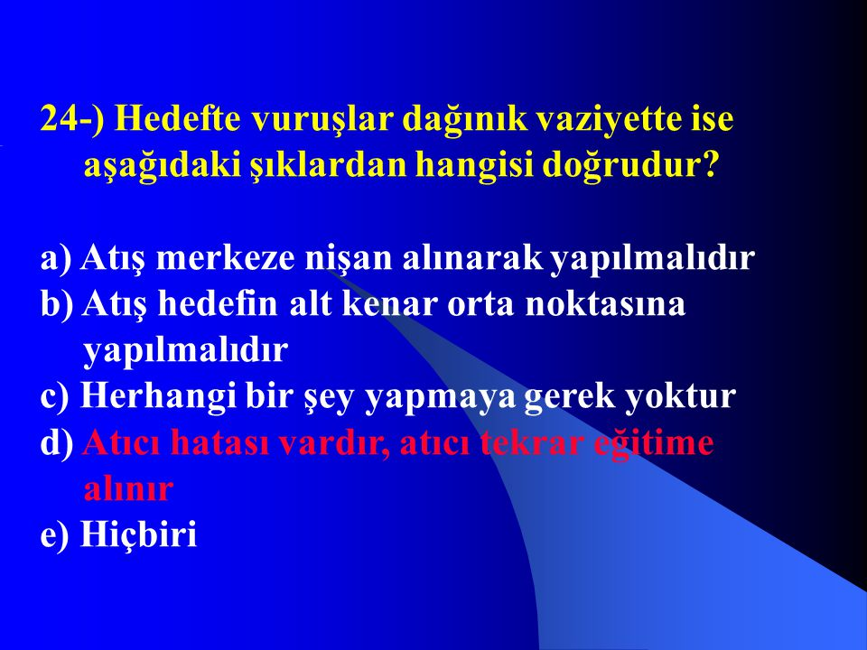 24-) Hedefte vuruşlar dağınık vaziyette ise aşağıdaki şıklardan hangisi doğrudur