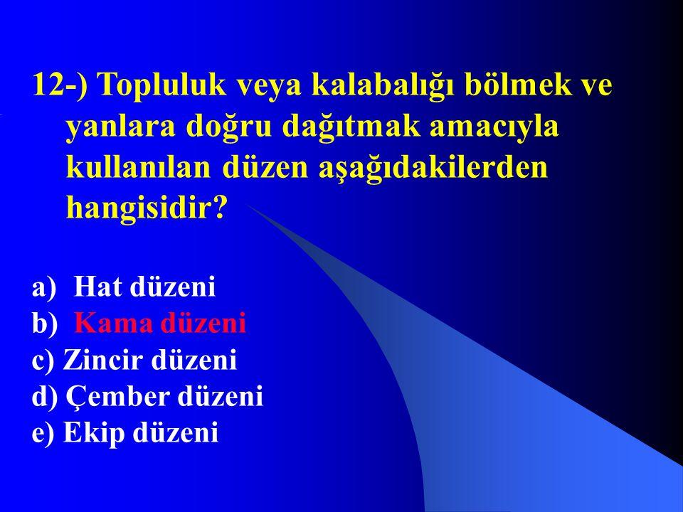 12-) Topluluk veya kalabalığı bölmek ve yanlara doğru dağıtmak amacıyla kullanılan düzen aşağıdakilerden hangisidir