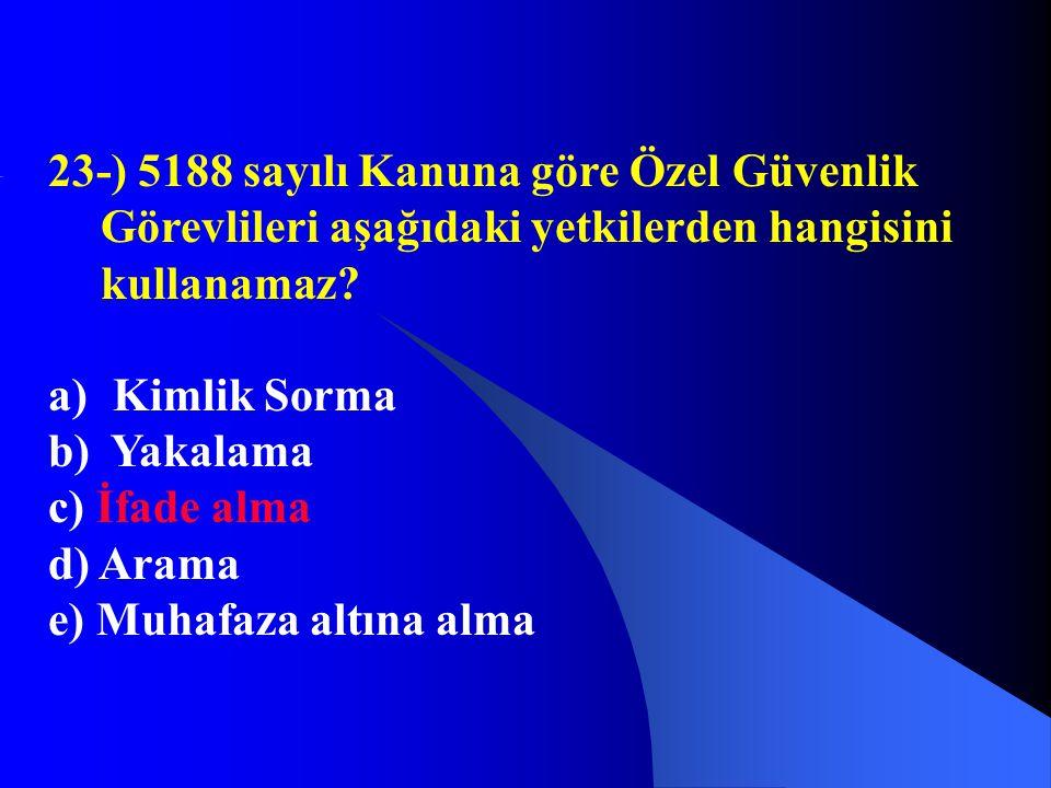 23-) 5188 sayılı Kanuna göre Özel Güvenlik Görevlileri aşağıdaki yetkilerden hangisini kullanamaz