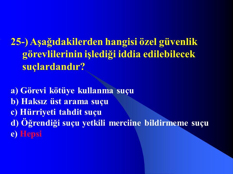 25-) Aşağıdakilerden hangisi özel güvenlik görevlilerinin işlediği iddia edilebilecek suçlardandır