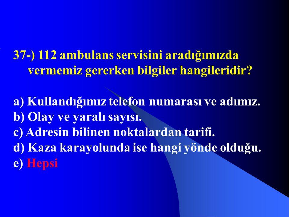 37-) 112 ambulans servisini aradığımızda vermemiz gererken bilgiler hangileridir