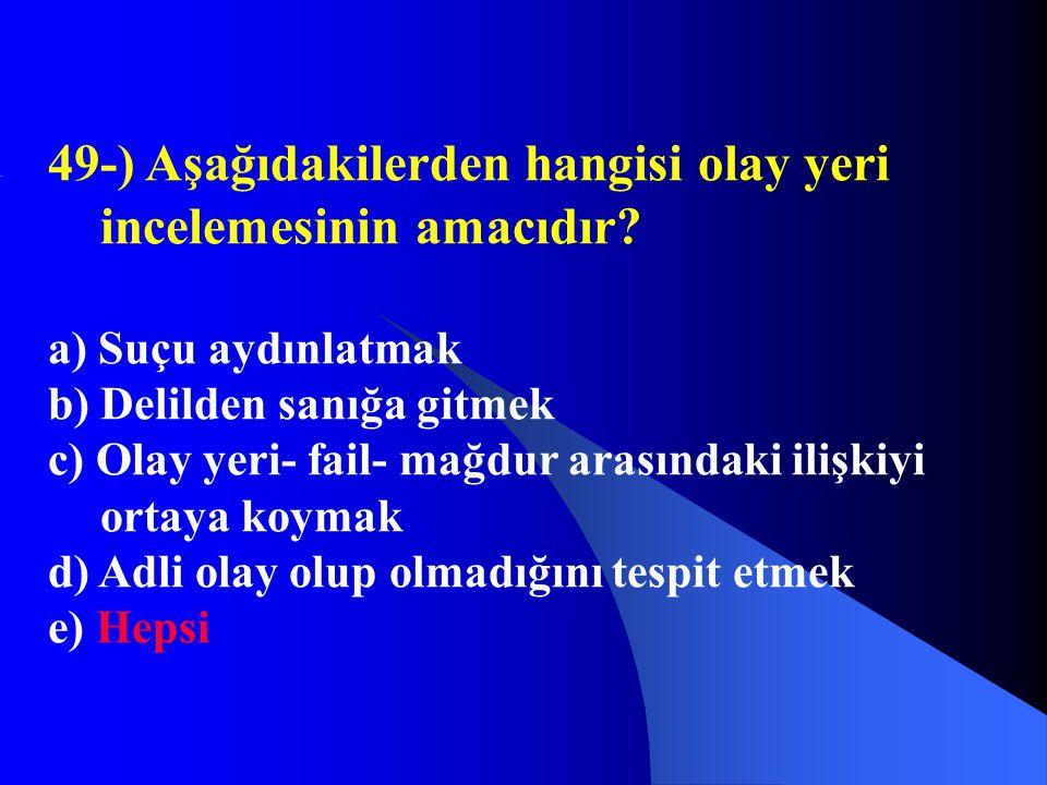 49-) Aşağıdakilerden hangisi olay yeri incelemesinin amacıdır
