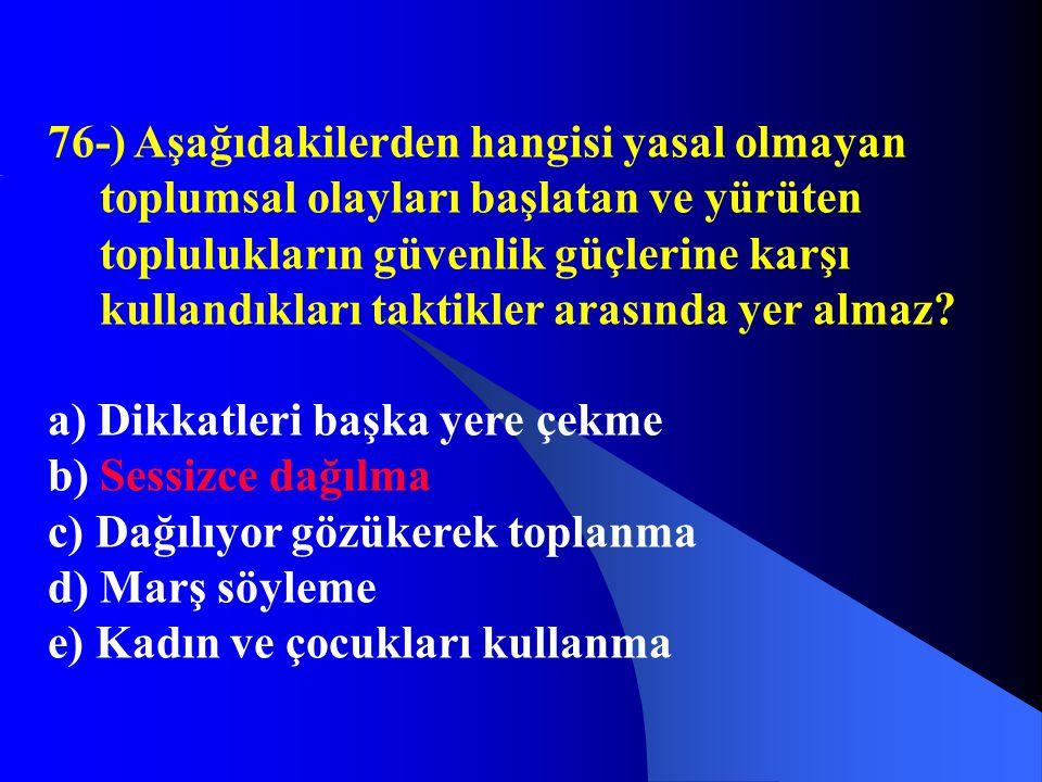 76-) Aşağıdakilerden hangisi yasal olmayan toplumsal olayları başlatan ve yürüten toplulukların güvenlik güçlerine karşı kullandıkları taktikler arasında yer almaz