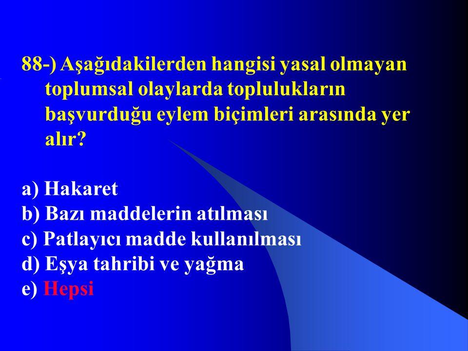 88-) Aşağıdakilerden hangisi yasal olmayan toplumsal olaylarda toplulukların başvurduğu eylem biçimleri arasında yer alır