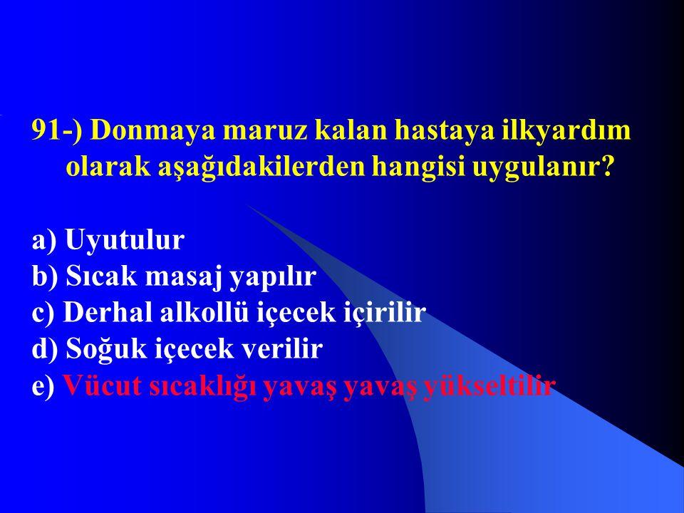 91-) Donmaya maruz kalan hastaya ilkyardım olarak aşağıdakilerden hangisi uygulanır