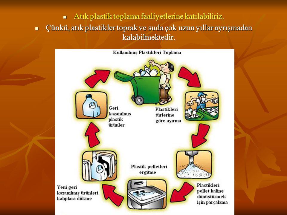 Atık plastik toplama faaliyetlerine katılabiliriz.