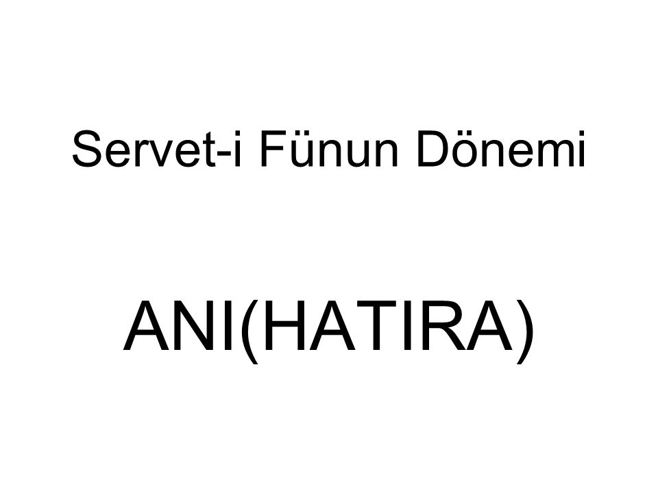 Servet-i Fünun Dönemi ANI(HATIRA)
