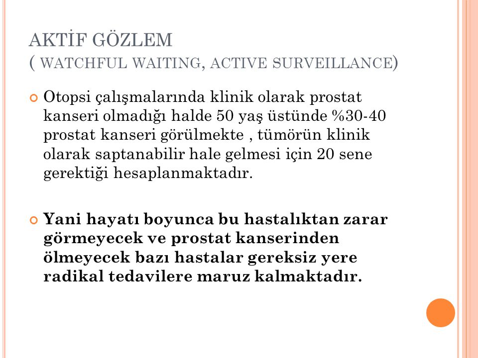 AKTİF GÖZLEM ( watchful waiting, active surveillance)