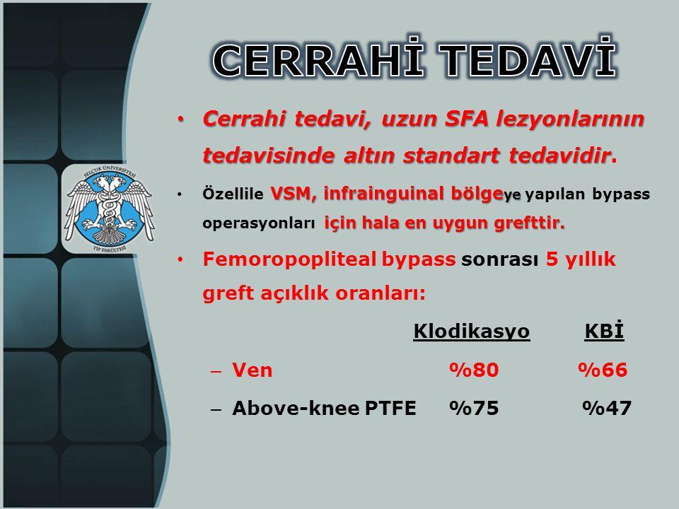 CERRAHİ TEDAVİ Cerrahi tedavi, uzun SFA lezyonlarının tedavisinde altın standart tedavidir.