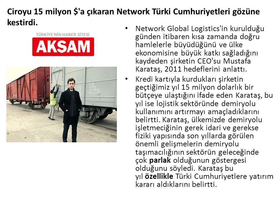 Ciroyu 15 milyon $ a çıkaran Network Türki Cumhuriyetleri gözüne kestirdi.