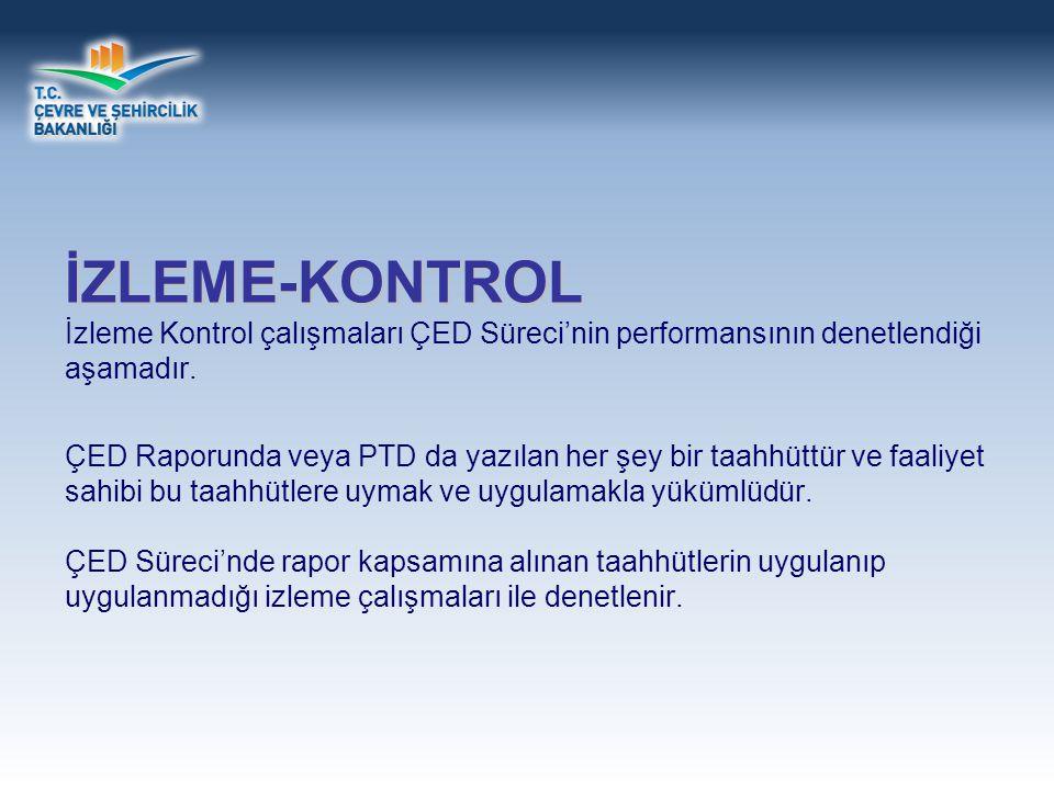 İZLEME-KONTROL İzleme Kontrol çalışmaları ÇED Süreci'nin performansının denetlendiği aşamadır.