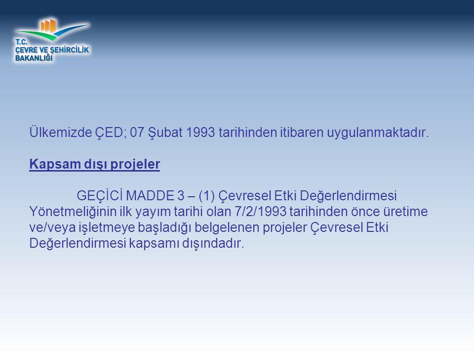 Ülkemizde ÇED; 07 Şubat 1993 tarihinden itibaren uygulanmaktadır