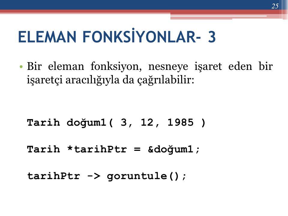 ELEMAN FONKSİYONLAR- 3 Bir eleman fonksiyon, nesneye işaret eden bir işaretçi aracılığıyla da çağrılabilir: