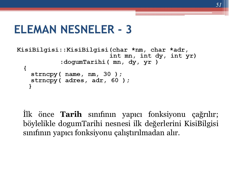 ELEMAN NESNELER - 3 KisiBilgisi::KisiBilgisi(char *nm, char *adr, int mn, int dy, int yr) :dogumTarihi( mn, dy, yr )
