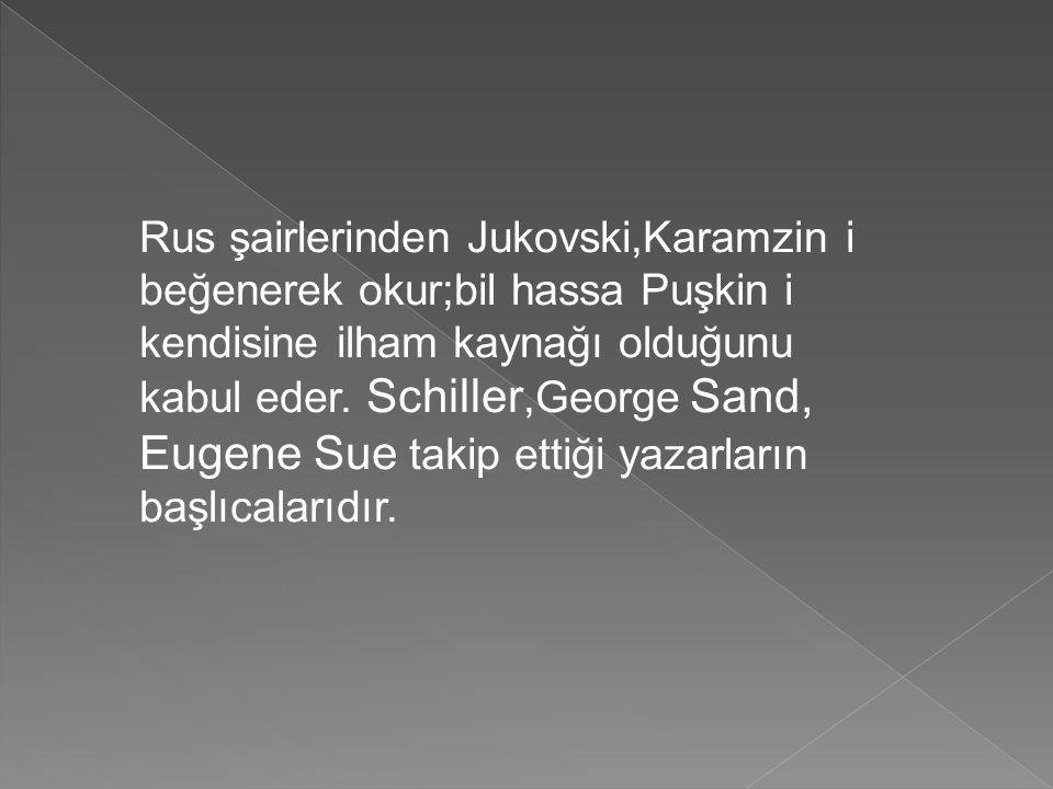 Rus şairlerinden Jukovski,Karamzin i beğenerek okur;bil hassa Puşkin i kendisine ilham kaynağı olduğunu kabul eder.