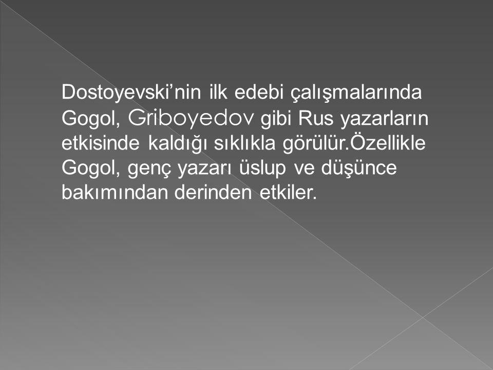Dostoyevski'nin ilk edebi çalışmalarında Gogol, Griboyedov gibi Rus yazarların etkisinde kaldığı sıklıkla görülür.Özellikle Gogol, genç yazarı üslup ve düşünce bakımından derinden etkiler.