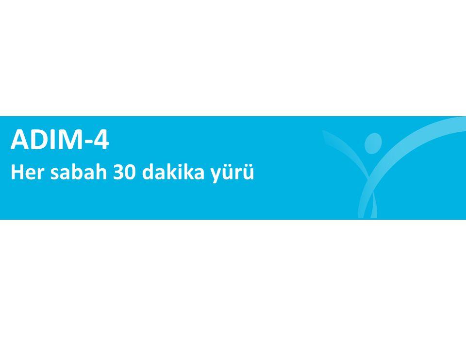ADIM-4 Her sabah 30 dakika yürü