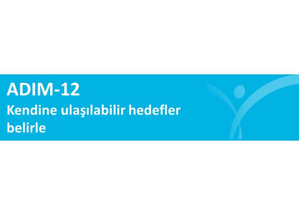 ADIM-12 Kendine ulaşılabilir hedefler belirle