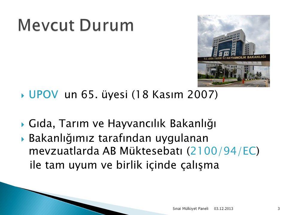 Mevcut Durum UPOV un 65. üyesi (18 Kasım 2007) Gıda, Tarım ve Hayvancılık Bakanlığı.
