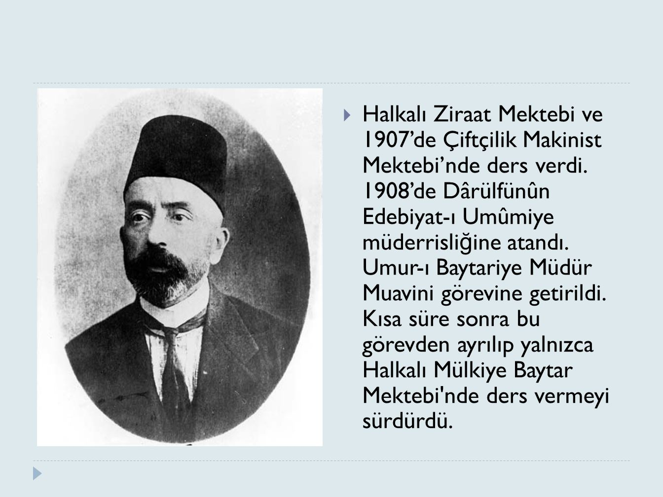 Halkalı Ziraat Mektebi ve 1907'de Çiftçilik Makinist Mektebi'nde ders verdi.