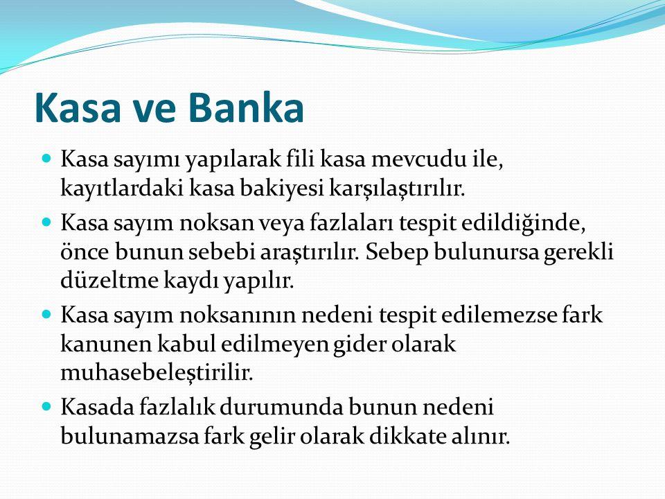 Kasa ve Banka Kasa sayımı yapılarak fili kasa mevcudu ile, kayıtlardaki kasa bakiyesi karşılaştırılır.