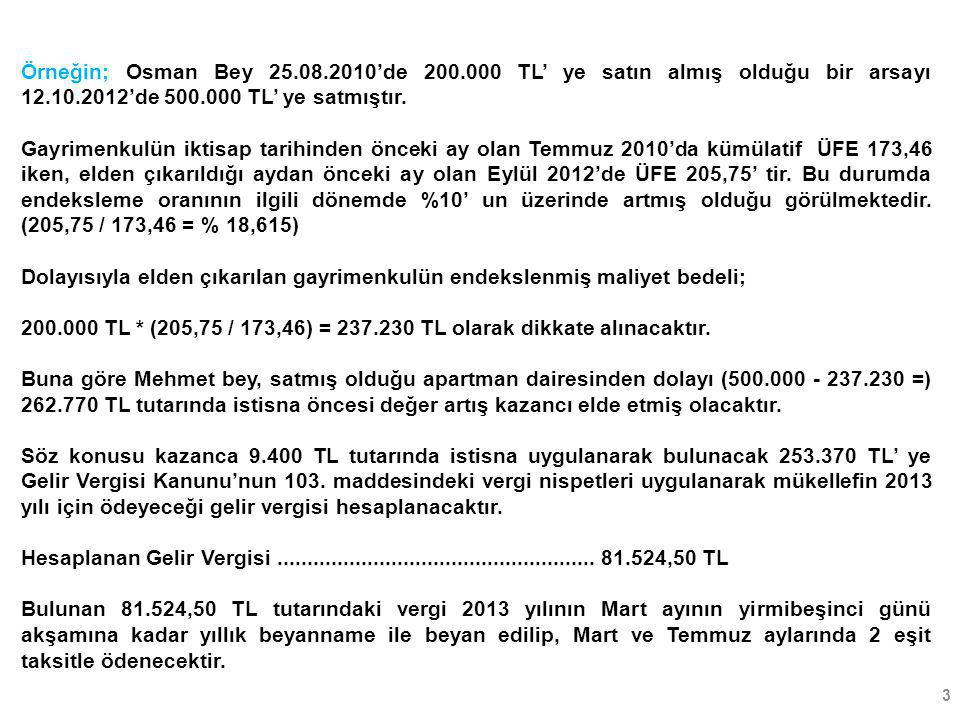 Örneğin; Osman Bey 25.08.2010'de 200.000 TL' ye satın almış olduğu bir arsayı 12.10.2012'de 500.000 TL' ye satmıştır.